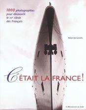C'Etait La France ! 1000 Photographies Pour Decouvrir Le Xx Siecle Des Francais - Intérieur - Format classique