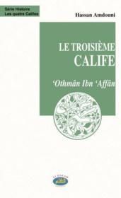 Le troisième calife ; 'Othmân Ibn 'Affân - Couverture - Format classique