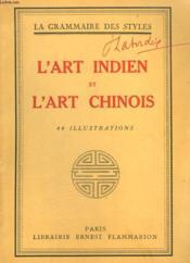 L'Art Indien, L'Art Chinois. Collection : La Grammaire Des Styles. - Couverture - Format classique
