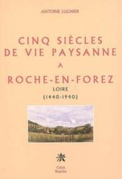 Cinq Siecles De Vie Paysanne A Roche-En-Forez Loire (1440-1940) - Couverture - Format classique