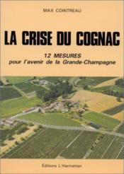 La crise du Cognac ; 12 mesures pour l'avenir de la Grande-Champagne - Couverture - Format classique