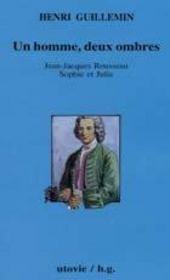 Un homme, deux ombres ; Jean-Jacques Rousseau, Sophie et Julie - Intérieur - Format classique