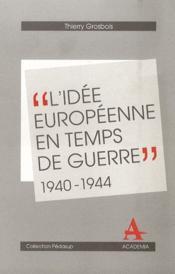 L'idée européenne en temps de guerre ; 1940-1944 - Couverture - Format classique