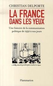 La france dans les yeux ; une histoire de la communication politique de 1930 à nos jours - Intérieur - Format classique