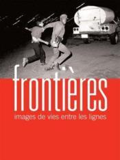 Frontières ; images de vies entre les lignes - Couverture - Format classique