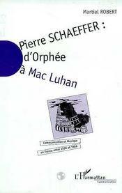 Pierre Schaeffer ; D'Orphee A Mac Luhan ; Communication Et Musique En France Entre 1936 Et 1986 - Intérieur - Format classique