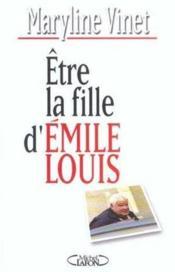 Etre la fille d'Emile Louis - Couverture - Format classique