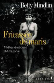 Fricassee de maris. mythes erotiques d'amazonie - Couverture - Format classique