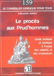 Le proces aux prud'hommes. guide pratique et juridique a l'usage des salaries et des employeurs - Couverture - Format classique
