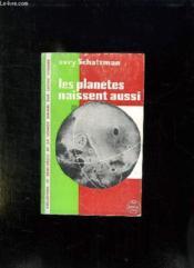 Les Planetes Naissent Aussi. - Couverture - Format classique