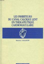 Les Inhibiteurs Du Canal Calcique Lent En Therapeutique Cardiovasculaire - Couverture - Format classique
