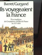 ILS VOYAGEAIENT LA FRANCE - VIE ET TRADITIONS DES COMPAGNONS DU TOUR DE FRANCE AU XIXe SIECLE - Couverture - Format classique