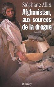 Afghanistan aux sources de la drogue  - Stephane Allix