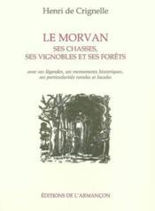 Le Morvan Ses Chasses, Ses Vignobles Et Ses Forets - Couverture - Format classique