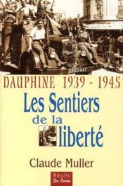 Les sentiers de la liberté ; Dauphiné 1939-1945 - Couverture - Format classique