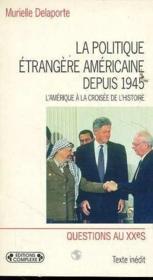 La politique étrangère américaine depuis 1945 - Couverture - Format classique