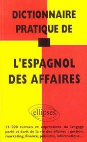 Dictionnaire Pratique De L'Espagnol Des Affaires 13000 Termes Et Expressions Du Langage Parle Ecrit - Intérieur - Format classique
