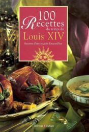 100 Recettes Du Temps De Louis Xiv Recettes D Hier Au Gout D Aujourd Hui - Couverture - Format classique