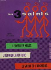Les 3 Saints. Le Dernier Heros Suivi De L'Heroique Aventure Suivi De Le Saint Et L'Archiduc. - Couverture - Format classique