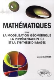 Mathématiques pour la modélisation géometrique ; la représentation 3d et la synthèse d'images - Couverture - Format classique