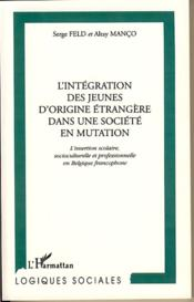L'Integration Des Jeunes D'Origine Etrangere Dans Une Societe En Mutation ; L'Insertion Scolaire Socioculturelle - Couverture - Format classique