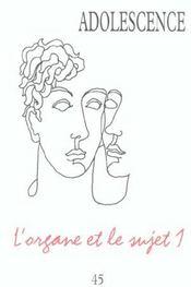 Revue Adolescence N.45 ; L'Organe Et Le Sujet T.1 - Intérieur - Format classique