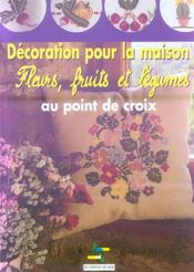 Decoration pour la maison ; fleurs, fruits et legumes au point croix - Intérieur - Format classique