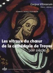 Les Vitraux Du Choeur De La Cathedrale De Troyes (Xiiie Siecle) - Couverture - Format classique