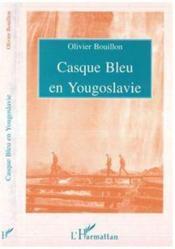 Casque Bleu En Yougoslavie - Couverture - Format classique