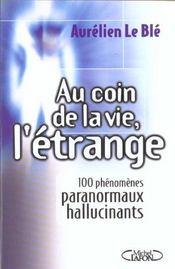 Au coin de la vie, l'etrange ; 100 phenomenes paranormaux hallucinants - Intérieur - Format classique