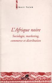 L'Afrique noire ; sociologie, marketing, commerce et distribution - Couverture - Format classique
