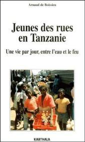 Jeunes des rues en Tanzanie ; une vie par jour entre l'eau et le feu - Couverture - Format classique