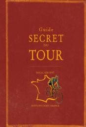 Vente livre :  Guide secret du Tour  - Pascal Sergent