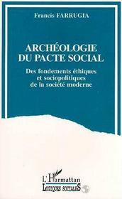 Archeologie Du Pacte Social ; Des Fondements Ethiques Et Sociopolitiques De La Societe Moderne - Intérieur - Format classique