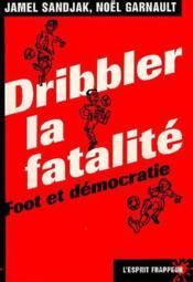 Dribbler la fatalite : foot et democratie - Couverture - Format classique