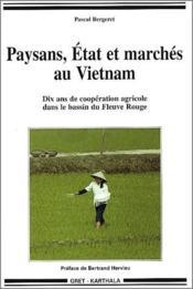 Paysans, état et marchés au Vietnam ; 10 ans de coopération agricole dans le bassin du fleuve Rouge - Couverture - Format classique