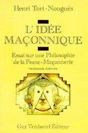 L'idée maçonnique ; essai sur une philosophie de la franc-maçonnerie (3eb édition) - Couverture - Format classique
