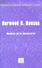 Les modèles de la découverte ; enquêtes sur les fondements conceptuels de la science - Couverture - Format classique