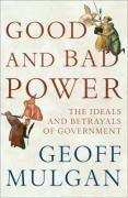 Vente livre :  Good and Bad Power ; The Ideals and Betrayals of Government  - Geoff Mulgan