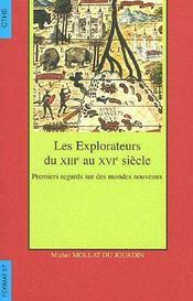 Les Explorateurs Du Xiiie Au Xvie Siecle Premiers Regards Sur Des Mondes Nouvea - Intérieur - Format classique