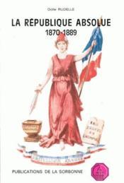 La république absolue 1870-1889 - Couverture - Format classique