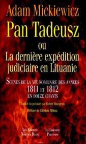 Pan Tadeusz ou la dernière expédition judiciaire en Lituanie ; scènes de la nobiliaire des années 1811 et 1812 en douze chants - Couverture - Format classique