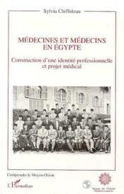 Medecines Et Medecins En Egypte. Construction D'Une Id - Couverture - Format classique