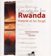 Les arts du feu au Rwanda ; poterie et fer forgé - Couverture - Format classique
