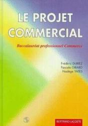 Le projet commercial baccalaureat professionnel commerce - Couverture - Format classique