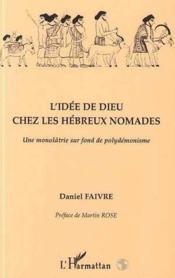 L'idée de dieu chez les hébreux nomades ; une monolâtrie sur fond de polydémonisme - Couverture - Format classique