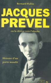 Jacques Prével ou la dérive vers l'absolu ; histoire d'un poète maudit - Couverture - Format classique