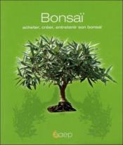 Bonsaï ; acheter, créer, entretenir son bonsaï - Couverture - Format classique