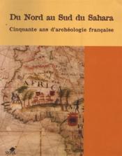 Du nord au sud du Sahara ; cinquante ans d'archéologie française - Couverture - Format classique