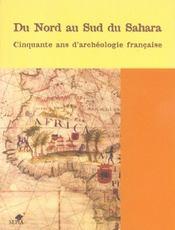 Du nord au sud du Sahara ; cinquante ans d'archéologie française - Intérieur - Format classique